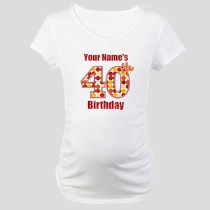 Happy 40th Birthday - Personalized! Maternity T-Sh