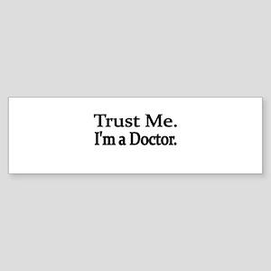 Trust Me. Im a Doctor. Bumper Sticker