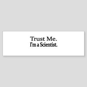 Trust Me. Im a Scientist Bumper Sticker