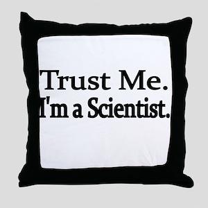 Trust Me. Im a Scientist Throw Pillow