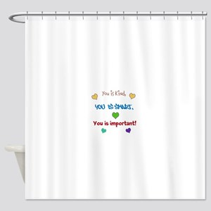 You is...design Shower Curtain