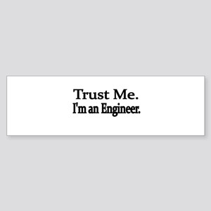 Trust Me. Im an Engineer Bumper Sticker