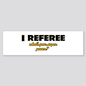 I Referee what's your super power Sticker (Bumper)