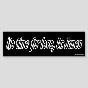 No Time for Love Bumper Sticker