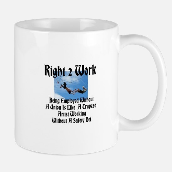 Right 2 W0rk Being Employed Without A Union Mug