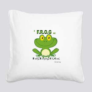 F.R.O.G. Fully, Relying,On,God Square Canvas Pillo