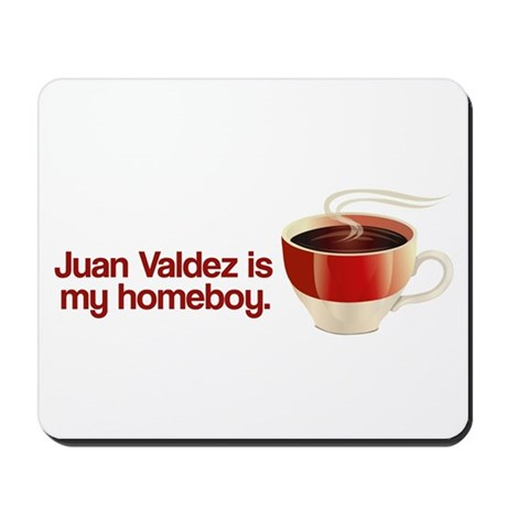 Juan Valdez is my Homeboy Mousepad