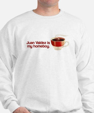Juan Valdez is my Homeboy Sweatshirt