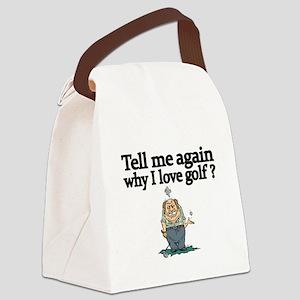 Tell me again why I love golf? Canvas Lunch Bag