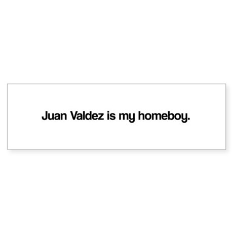 Juan Valdez is my Homeboy Bumper Sticker