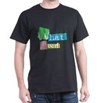 What Ever Dark T-Shirt