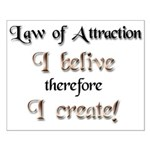 Law of Attraction I belive I create Small Poster