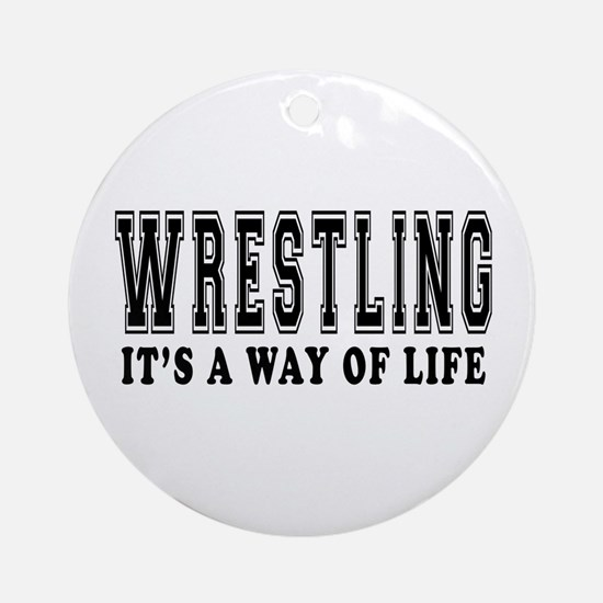 Wrestling It's A Way Of Life Ornament (Round)