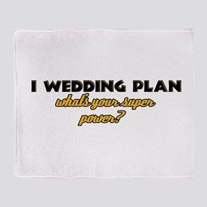 I Wedding Plan what's your super power Throw Blank