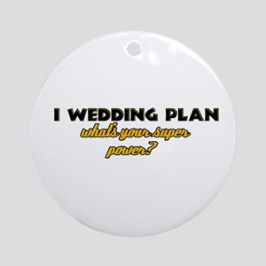 I Wedding Plan what's your super power Ornament (R