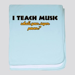 I Teach Music what's your super power baby blanket