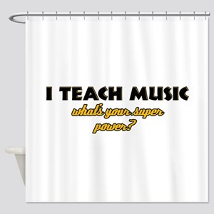 I Teach Music what's your super power Shower Curta