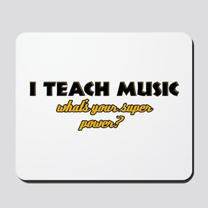 I Teach Music what's your super power Mousepad