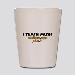 I Teach Music what's your super power Shot Glass