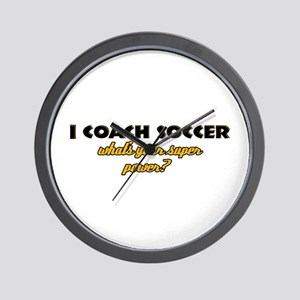 I Coach Soccer what's your super power Wall Clock