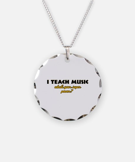 I Teach Music what's your super power Necklace Cir