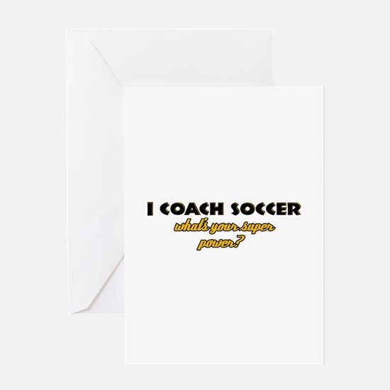I Coach Soccer what's your super power Greeting Ca