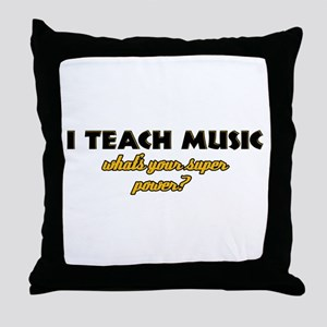 I Teach Music what's your super power Throw Pillow