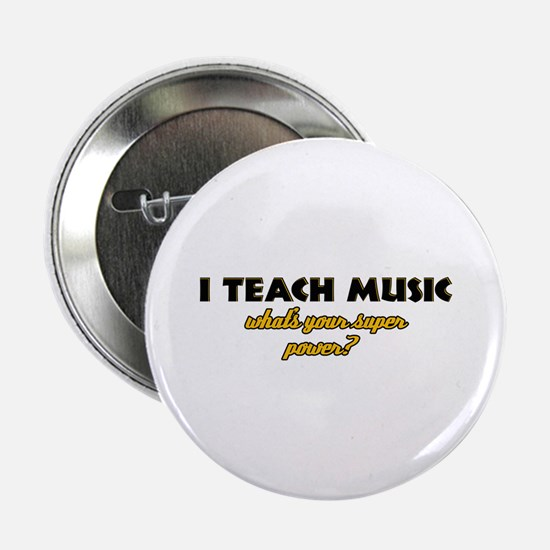 """I Teach Music what's your super power 2.25"""" Button"""