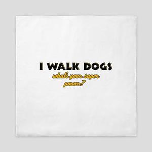 I Walk Dogs what's your super power Queen Duvet