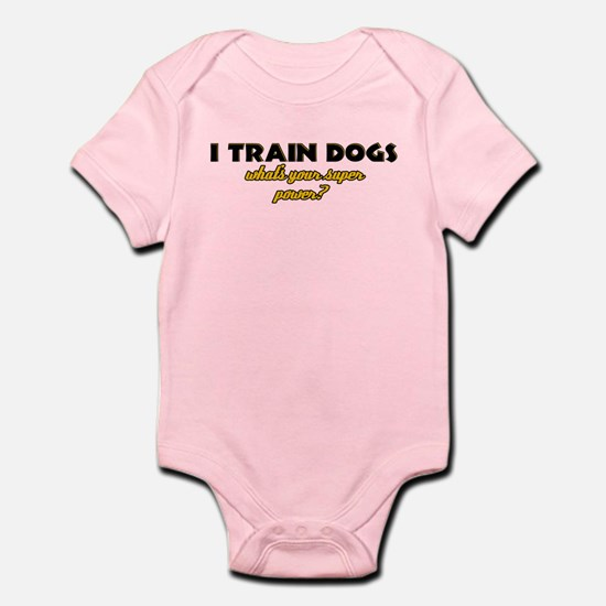 I Train Dogs what's your super power Infant Bodysu