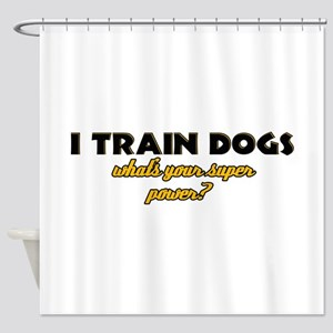 I Train Dogs what's your super power Shower Curtai