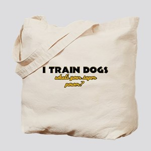 I Train Dogs what's your super power Tote Bag