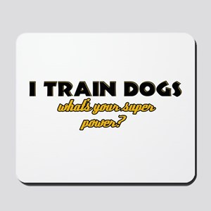 I Train Dogs what's your super power Mousepad