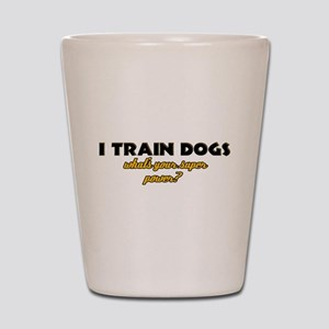 I Train Dogs what's your super power Shot Glass