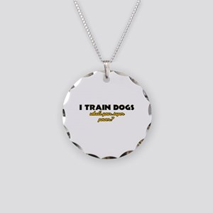 I Train Dogs what's your super power Necklace Circ