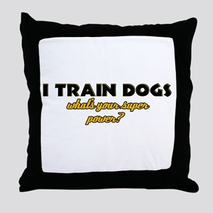I Train Dogs what's your super power Throw Pillow