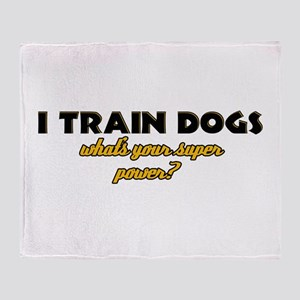 I Train Dogs what's your super power Throw Blanket