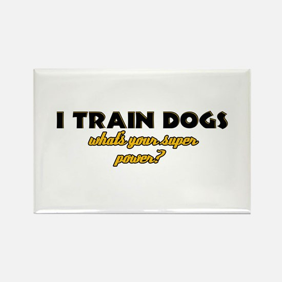 I Train Dogs what's your super power Rectangle Mag