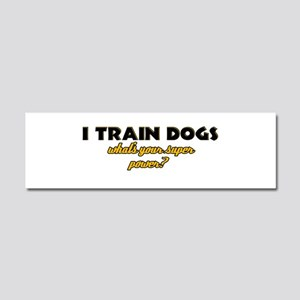 I Train Dogs what's your super power Car Magnet 10