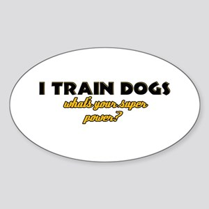 I Train Dogs what's your super power Sticker (Oval