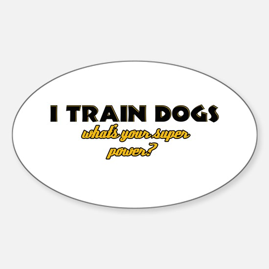 I Train Dogs what's your super power Decal