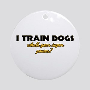 I Train Dogs what's your super power Ornament (Rou