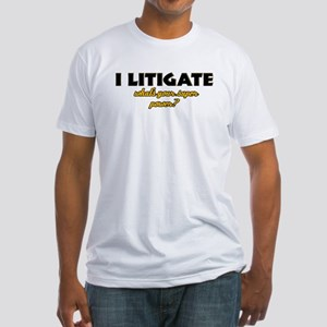 I Litigate what's your super power Fitted T-Shirt