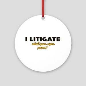 I Litigate what's your super power Ornament (Round