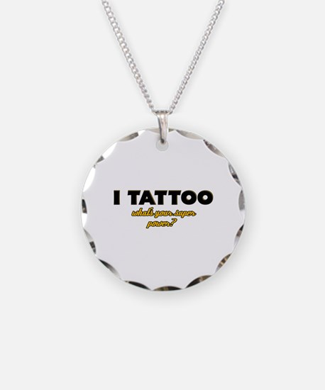I Tattoo what's your super power Necklace