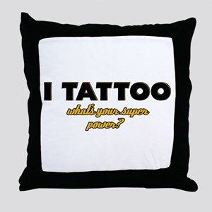 I Tattoo what's your super power Throw Pillow