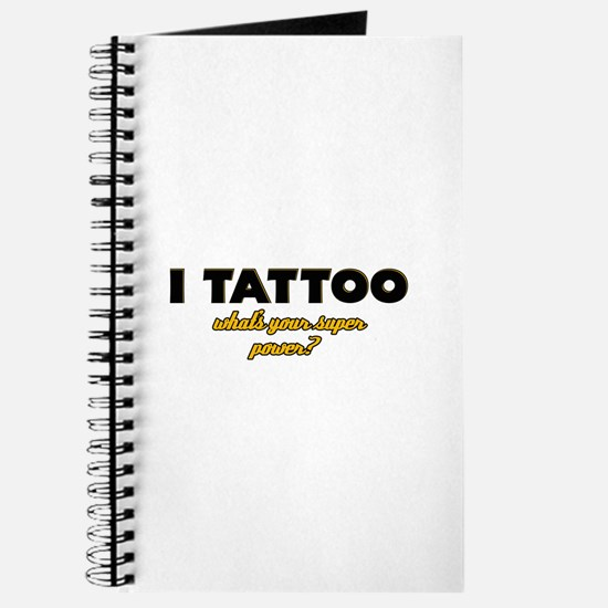 I Tattoo what's your super power Journal