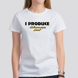 I Produce what's your super power Women's T-Shirt