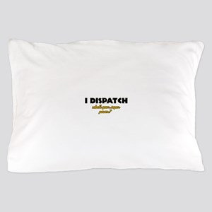 I Dispatch what's your super power Pillow Case