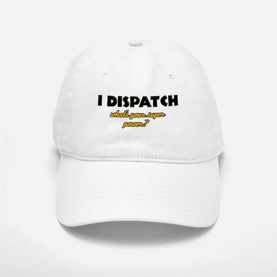 I Dispatch what's your super power Baseball Baseball Cap